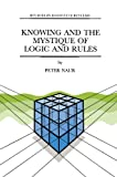 img - for Knowing and the Mystique of Logic and Rules: including True Statements in Knowing and Action * Computer Modelling of Human Knowing Activity * Coherent ... and Science (Studies in Cognitive Systems) book / textbook / text book