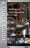 Quick Guide to Welding and Weld Inspection (Quick Guides (ASME Press))
