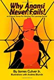 Illustrations with Andrea Blumör James Culver Jr. Why Anansi Never Fails! 10 Original Stories for Winning the Learning Game!