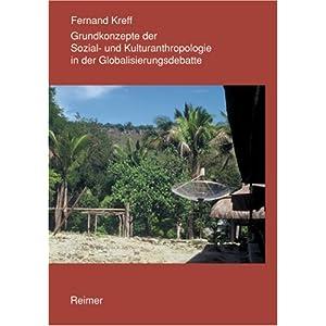 Grundkonzepte der Sozial- und Kulturanthropologie in der Globalisierungsdebatte