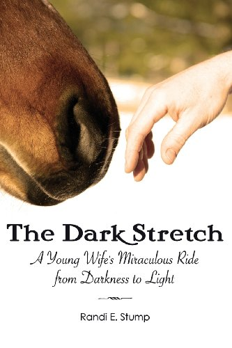 The Dark Stretch: A Young Wife's Miraculous Ride from Darkness to Light: Randi E. Stump: 9780989180207: Amazon.com: Books