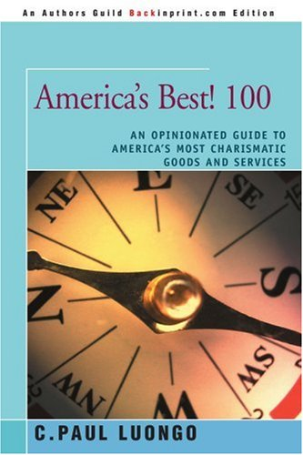 America's Best! 100: An Opinionated Guide to America's Most Charismatic Goods And Services