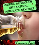 Control Alcoholism With Natural Home Made Remedies