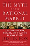 img - for By Justin Fox: The Myth of the Rational Market: A History of Risk, Reward, and Delusion on Wall Street book / textbook / text book