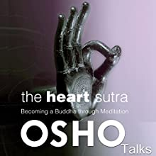 The Heart Sutra: Becoming a Buddha Through Meditation Audiobook by  Osho Narrated by  Osho