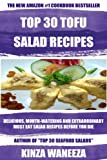 TOP 30 TOFU Salad Recipes: Delicious, Mouth-Watering And Extraordinary Must Eat Salad Recipes Before You Die