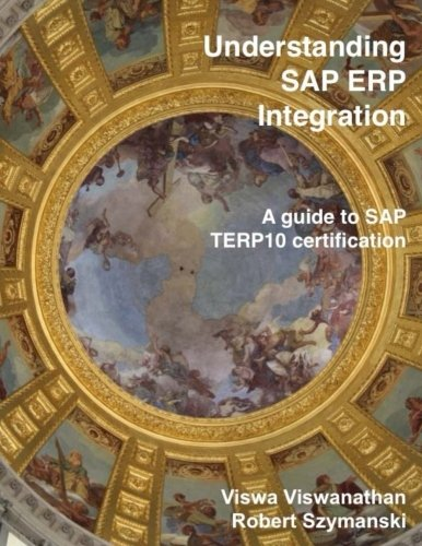 Understanding SAP ERP Integration: A Guide to SAP TERP10 Certification, by Viswa K Viswanathan, Robert Szymanski