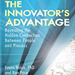 The Innovator's Advantage: Revealing the Hidden Connection Between People and Process | Evans Baiya PhD,Ron Price