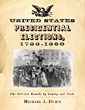 img - for United States Presidential Elections, 1788-1860: The Official Results by County and State book / textbook / text book