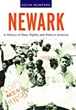 "Kevin Mumford, ""Newark: A History of Race, Rights, and Riots in America"" (New York UP, 2007)"
