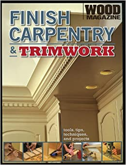 Finish Carpentry And Trimwork Wood Magazine Tools Tips