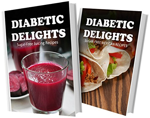 Sugar-Free Juicing Recipes And Sugar-Free Mexican Recipes: 2 Book Combo (Diabetic Delights) front-481310