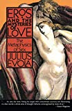Eros and the Mysteries of Love: The Metaphysics of Sex (0892813156) by Evola, Julius