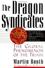 THE DRAGON SYNDICATES- THE GLOBAL PHENOMENON OF THE TRIADS