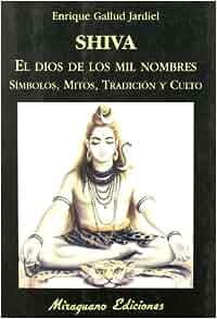 SHIVA, el dios de los mil nombres. Símbolos, mitos, tradición y