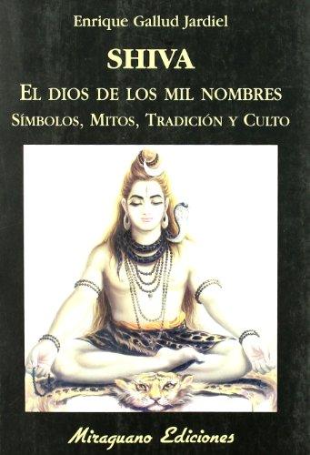 Shiva , El Dios De Los Mil Nombres. Símbolos, Mitos, Tradición Y Culto (Viajes y Costumbres)