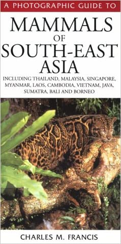 A Photographic Guide to Mammals of South-East Asia: Including Thailand, Malaysia, Singapore, Myanmar, Laos, Vietnam, Cambodia, Java, Sumatra, Bali and Borneo