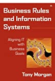 Business Rules and Information Systems: Aligning IT with Business Goals (0201743914) by Morgan, Tony