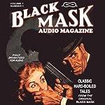 Black Mask Audio Magazine, Volume 1: Classic Hard-Boiled Tales from the Original Black Mask   Hugh B. Cave,Paul Cain,Frederick Nebel,Reuben J. Shay,Dashiell Hammett,William Cole