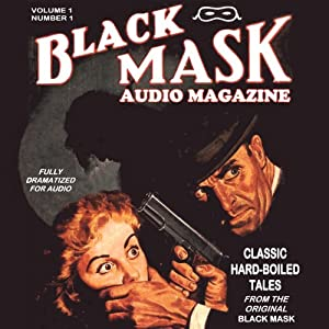 Black Mask Audio Magazine, Volume 1: Classic Hard-Boiled Tales from the Original Black Mask | [Hugh B. Cave, Paul Cain, Frederick Nebel, Reuben J. Shay, Dashiell Hammett, William Cole]