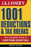J.K. Lasser's 1001 Deductions and Tax Breaks: The Complete Guide to Everything Deductible (0471423602) by Weltman, Barbara