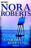Ufer der Hoffnung. Roman - Nora Roberts, Angelika Naujokat