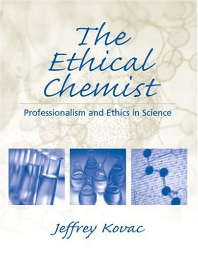 The Ethical Chemist : Professionalism and Ethics in Science PDF