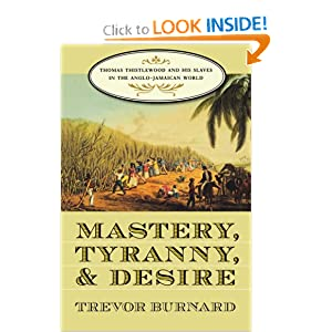 Mastery, Tyranny, and Desire: Thomas Thistlewood and His Slaves in the Anglo-Jamaican World by