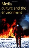 Media, Culture and the Environment (Communications, Media, and Culture) (0813523958) by Anderson, Alison