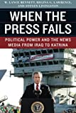 img - for When the Press Fails: Political Power and the News Media from Iraq to Katrina (Studies in Communication, Media, and Public Opinion) book / textbook / text book