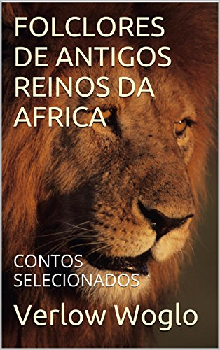 FOLCLORES DE ANTIGOS REINOS DA AFRICA: CONTOS SELECIONADOS
