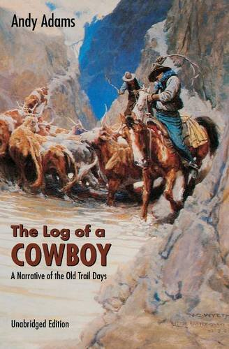 The Log of a Cowboy: A Narrative of the Old Trail Days (Bison Book S)