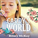 Caddy's World (       UNABRIDGED) by Hilary McKay Narrated by Sophie Aldred