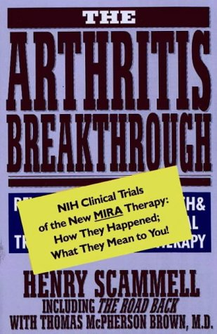 The Arthritis Breakthrough: NIH Clinical Trials of the New MIRA Therapy: How They Happened; What They Mean To You!, Scammell, Henry