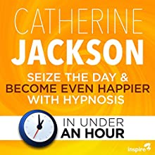Seize the Day & Become Even Happier - in Under an Hour Discours Auteur(s) : Catherine Jackson Narrateur(s) : Catherine Jackson
