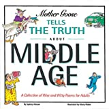 Mother Goose Tells the Truth  About Middle Age ~ Sydney Altman