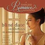 Blind Date Collection: Six Romance Novellas | Annette Lyon,Sarah M. Eden,Heather B. Moore,Victorine E. Lieske,Rachel Branton,Sariah Wilson
