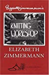 Elizabeth Zimmermann's Knitting Workshop