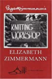 Elizabeth Zimmermann's Knitting Workshop (0942018001) by Zimmermann, Elizabeth