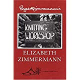 Elizabeth Zimmermann's Knitting Workshop ~ Elizabeth Zimmermann