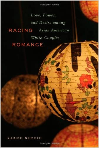 Racing Romance : Love, Power, and Desire Among Asian American/White Couples
