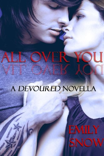 All Over You (Devoured) by Emily Snow