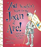 img - for You Wouldn't Want to Be Joan of Arc!: A Mission You Might Want to Miss book / textbook / text book