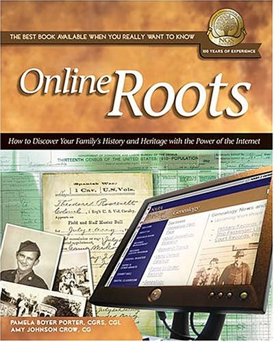 Online Roots: How to Discover Your Familys History and Heritage With the Power of the Internet
