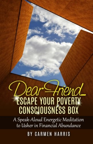 Dear Friend: Escape Your Poverty Consciousness Box: A Speak-Aloud Energetic Meditation to Usher in Financial Abundance