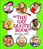 The Gay Quote Book: More Than 750 Absolutely Fabulous Things Gays Lesbians HaveSaid abt Each Other