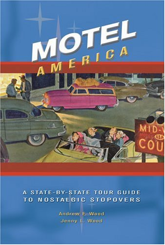 Motel America: A State-By-State Tour Guide to Nostalgic Stopovers, Andrew F. Wood, Jenny L. Wood