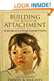 Building the Bonds of Attachment: Awakening Love in Deeply Troubled Children