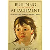 Building the Bonds of Attachment: Awakening Love in Deeply Troubled Childrenby Daniel A. Hughes