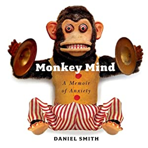 Monkey Mind: A Memoir of Anxiety | [Daniel Smith]